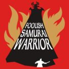Foolish Samurai Warrior by OrangeRakoon