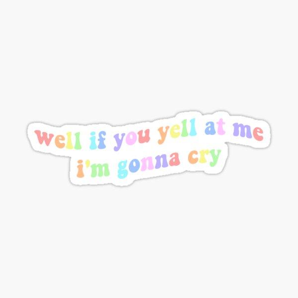 Eh bien, si vous me criez dessus, je vais pleurer - Tiktok Sticker