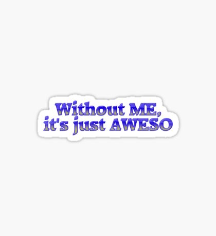 Without ME, it's just aweso Sticker