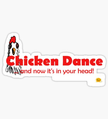 Chicken Dance: and now it's in your head. Sticker