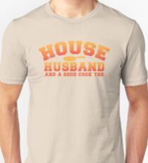House husband and a good cook too  T-Shirt