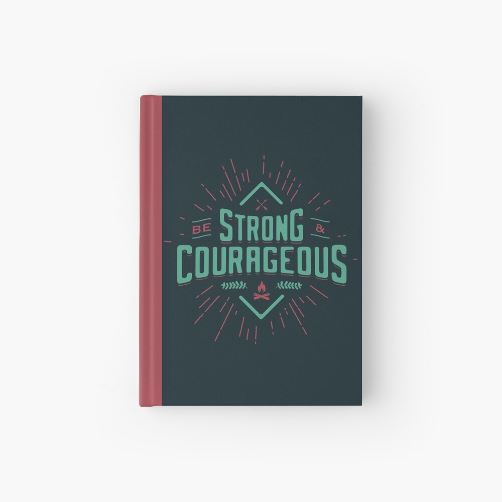 BE STRONG AND COURAGEOUS Hardcover Journal
