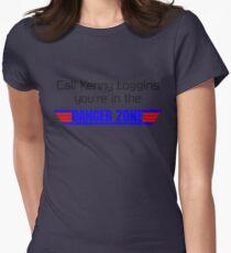 Call Kenny Loggins, You're in the DANGER ZONE Womens Fitted T-Shirt