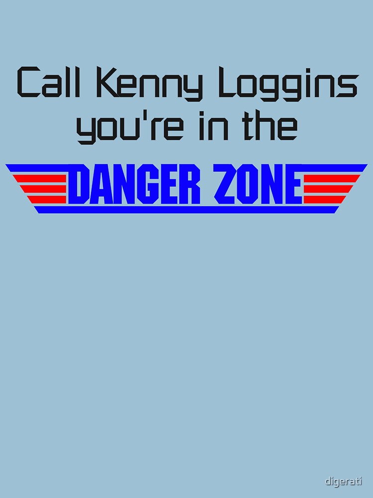Call Kenny Loggins, You're in the DANGER ZONE | Unisex T-Shirt