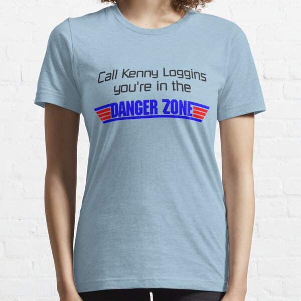 Call Kenny Loggins, You're in the DANGER ZONE Essential T-Shirt