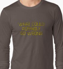 what could possibly go wrong Long Sleeve T-Shirt