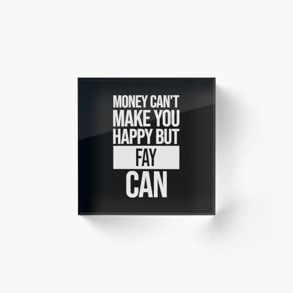Fay Name -  Money Can't Make You Happy But Fay Can Gift For Fay Acrylic Block