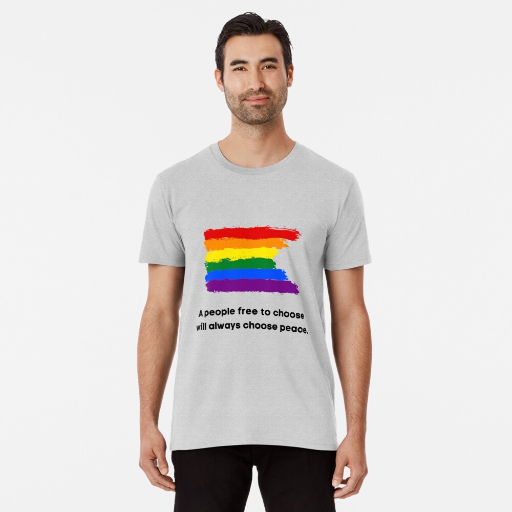 Grey T-Shirt Peace, A people free to choose will always choose peace Premium T-Shirt