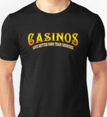 Casinos give better odds than churches T-Shirt