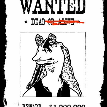 Jar Jar Binks Wanted Dead or.. Dead by TumblrVerse