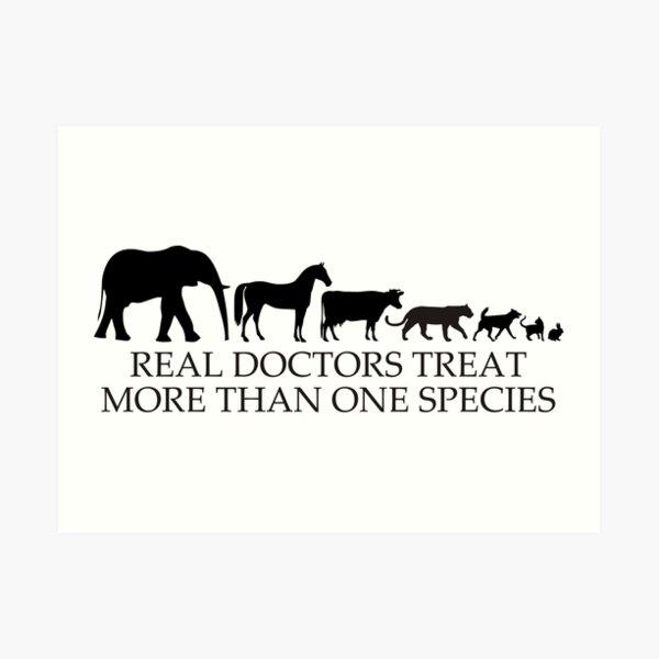 Real Doctors (Veterinarians) Treat More Than One Species Art Print