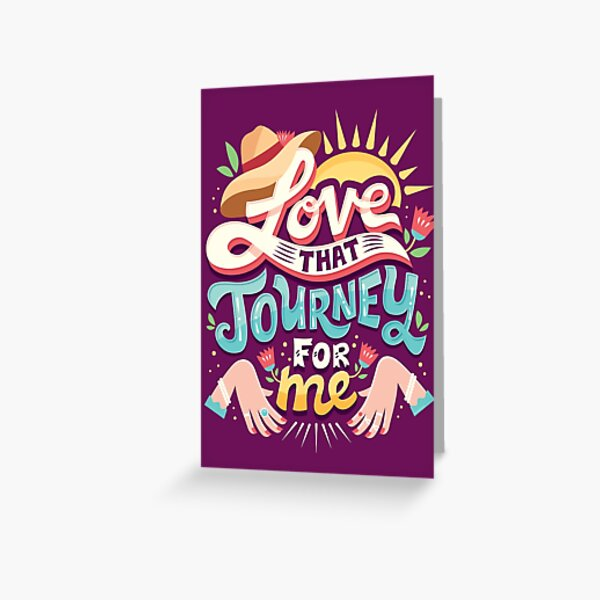 Love that journey for me Greeting Card
