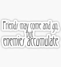 Friends may come and go, but enemies accumulate. Sticker
