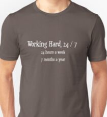 working hard, 24 / 7 - 24 hours a week, 7 months a year T-Shirt