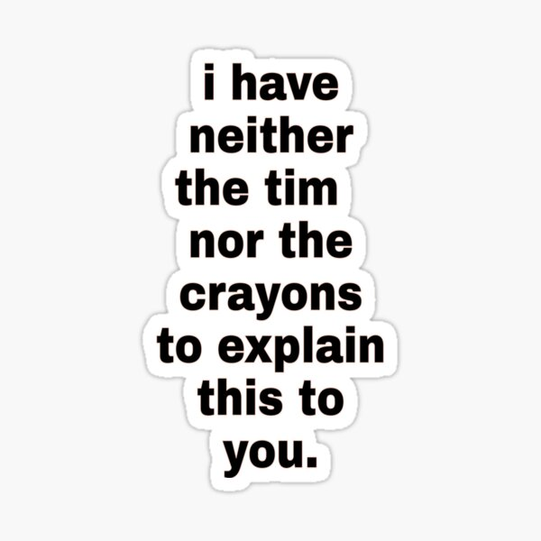 i have neither the tim nor the pencils to explain this to you funny t-shirtsinsults t-shirtsinsult t-shirtsinsult funnyinsult funny t-shirts Sticker