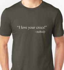 I love your crocs! T-Shirt