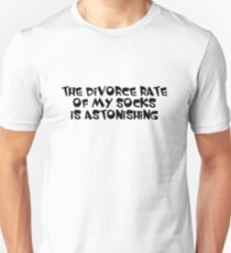 The divorce rate of my socks is astonishing T-Shirt