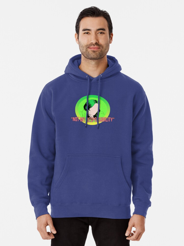 Billie Eilish Not My Responsibility Pullover Hoodie By 7878anti Redbubble