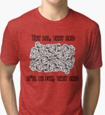 Try lol they said Tri-blend T-Shirt
