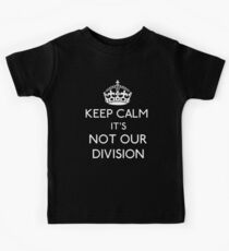 Keep Calm, it's Not Our Division Kids Tee