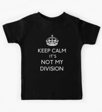 Keep Calm, it's Not My Division Kids Tee