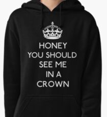 Honey, You Should See Me In A Crown Pullover Hoodie