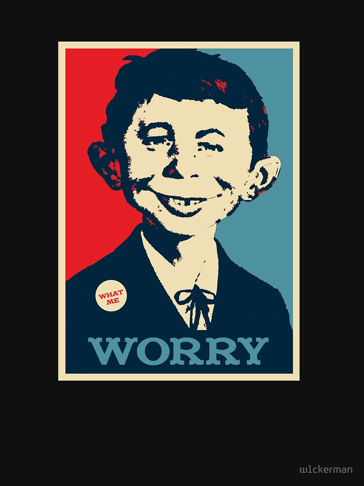 WHAT ME WORRY by w1ckerman
