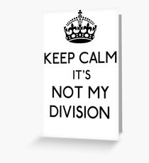 Keep Calm, it's Not My Division (Black)  Greeting Card