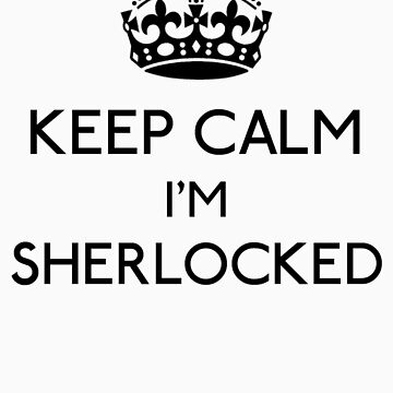 Keep Calm, I'm Sherlocked (Black) by gloriouspurpose