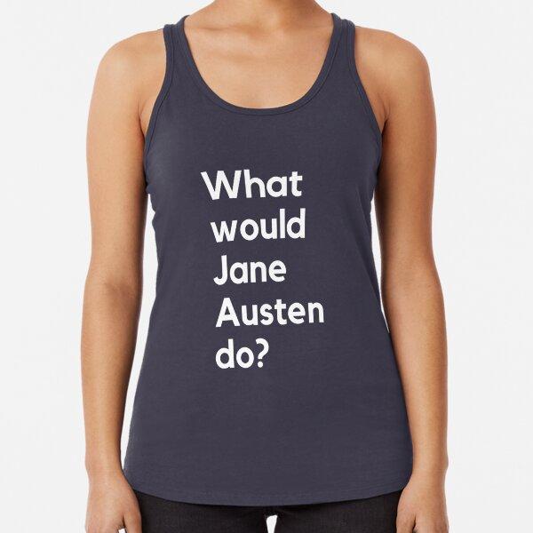 What Would Jane Austen Do?  Racerback Tank Top