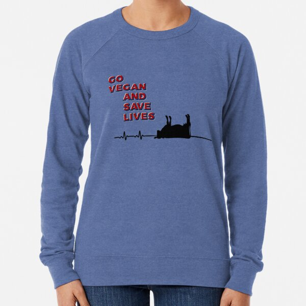 go vegan and save lives Lightweight Sweatshirt