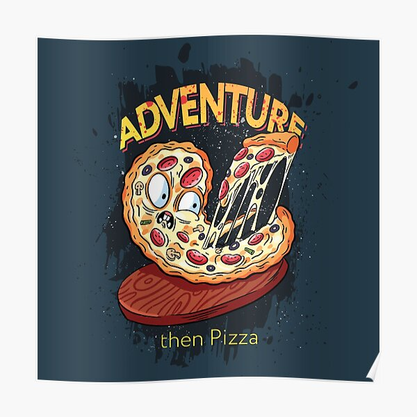 Adventure then pizza   emoji slice   fast food art Poster