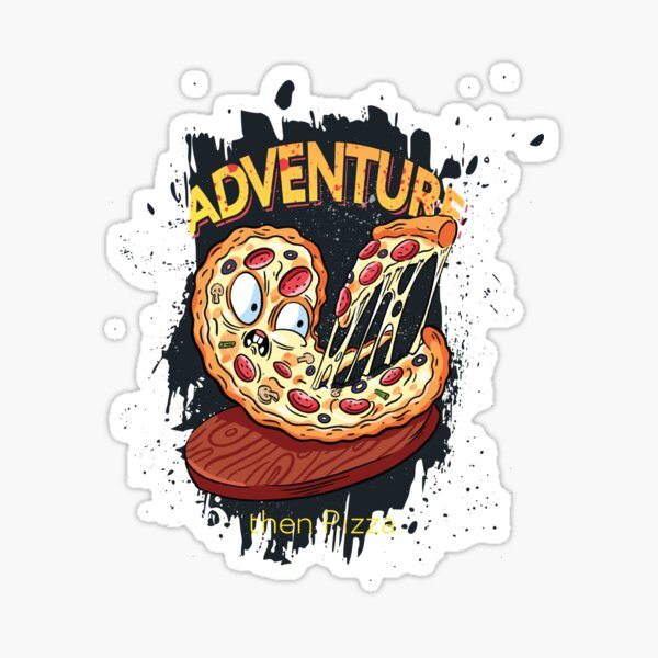 Adventure then pizza | emoji slice | fast food art Sticker
