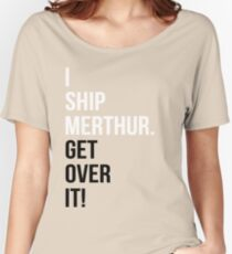 I Ship Merthur. Get Over It! Women's Relaxed Fit T-Shirt