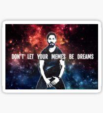 Don't Let Your Memes Be Dreams Sticker