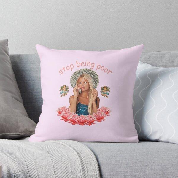 Paris Hilton 'Stop Being Poor' Throw Pillow