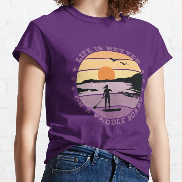 SUP - Life is better on a paddle board (Frau) Classic T-Shirt