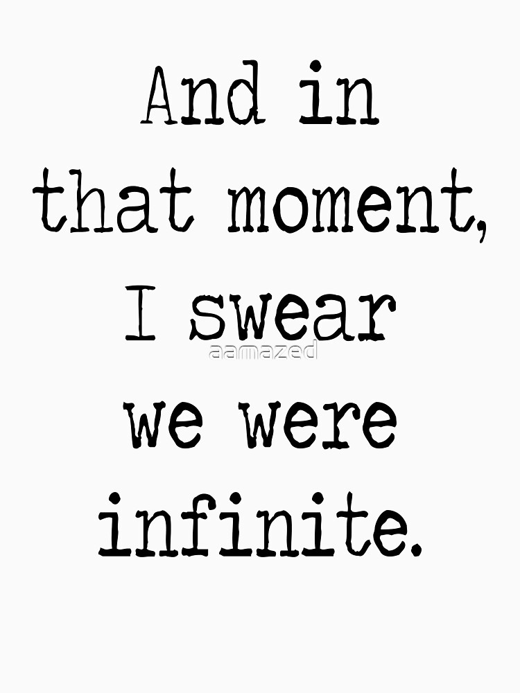 And in that moment, I swear we were infinite. | Unisex T-Shirt