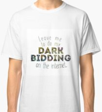 Dark Bidding on the Internet Classic T-Shirt