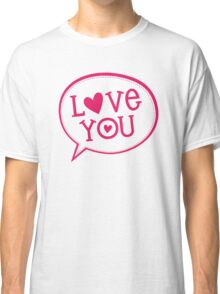 """LOVE BUBBLE modern typography heart """"love you"""" Classic T-Shirt"""