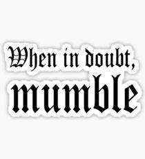 When in doubt, mumble. Sticker