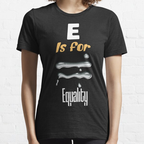 E is for Equality -funny illustraion and democracy to win Essential T-Shirt