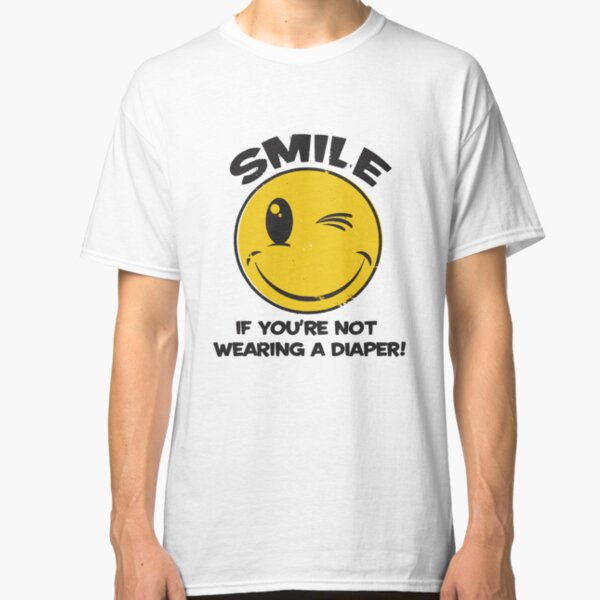 SMILE IF YOU ARE NOT WEARING A DIAPER Classic T-Shirt