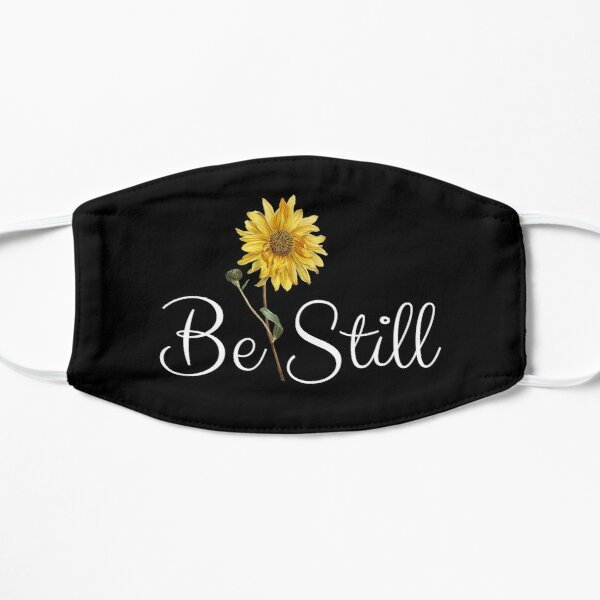 Be Still and Know that I Am God - Psalm 46:10 with Flower Flat Mask