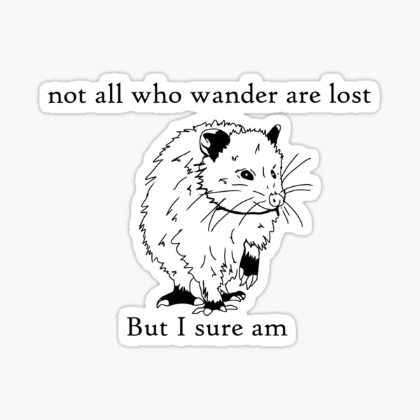 not all who wander are lost, but i sure am Sticker