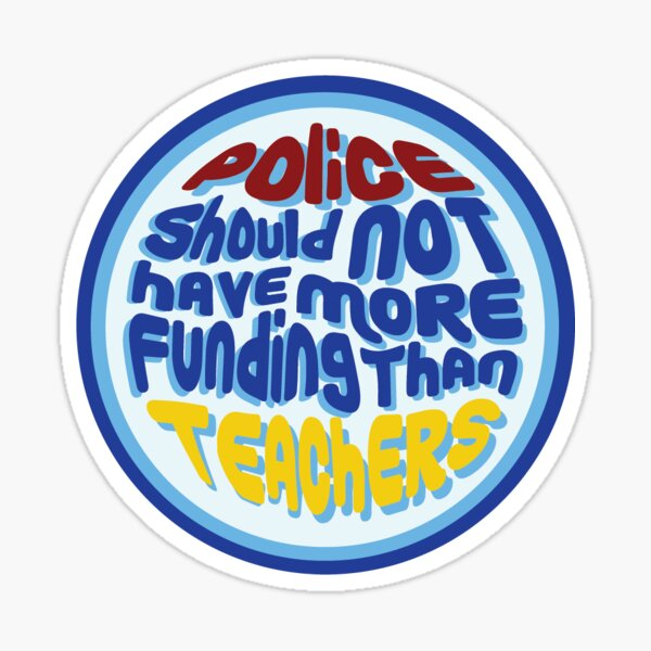 Police Should Not Have More Funding Than Teachers Sticker Sticker