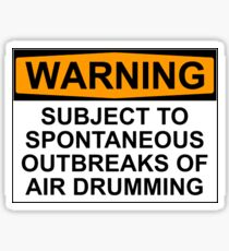 WARNING: SUBJECT TO SPONTANEOUS OUTBREAKS OF AIR DRUMMING Sticker