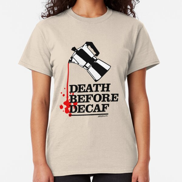 Death Before Decaf Coffee Poster Classic T-Shirt