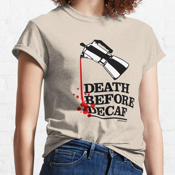 Tod vor entkoffeiniertem Kaffee Poster Classic T-Shirt