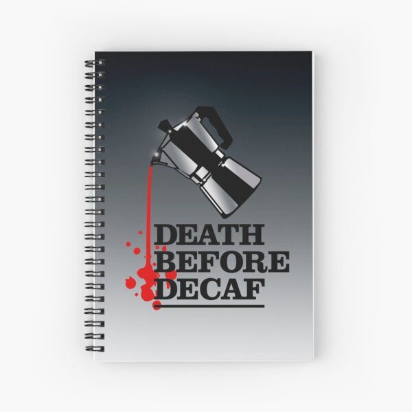 Death Before Decaf Coffee Poster Spiral Notebook